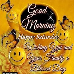 Good Morning Happy Saturday Wishing You And Your Family A Blessed Day Happy Saturday Pictures, Happy Saturday Quotes, Saturday Greetings, Good Morning Happy Saturday, Good Morning Funny, Morning Greetings Quotes, Morning Messages, Saturday Images, Saturday Saturday