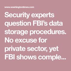 Security experts question FBI's data storage procedures.  No excuse for private sector, yet FBI shows complete incompetence or corruption.