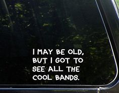 """I May Be Old But I Got To See All The Cool Bands - 6"""" x 4"""" - Vinyl Die Cut Decal/ Bumper Sticker For Windows, Cars, Trucks, Laptops, Etc. Sign Depot http://www.amazon.com/dp/B00NJXSOW6/ref=cm_sw_r_pi_dp_W4uKvb0Y4J09K"""