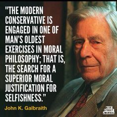 """Conservatives are engaged in ... the search for a superior moral justification for SELFISHNESS"" #Galbraith #auspol pic.twitter.com/N51nlLmcDz #auspol"