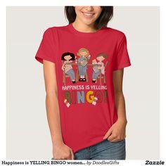 Happiness is YELLING BINGO womens t-shirt