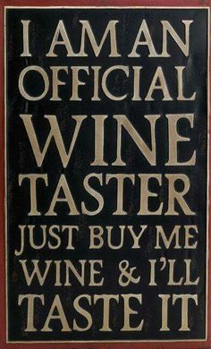 I am an official wine taster. Just buy me wine & I'll taste it Wine Jokes, Funny Wine, Wine Funnies, Wine Down, Wine Signs, Coffee Wine, Drinking Quotes, Wine Time, Wine And Beer
