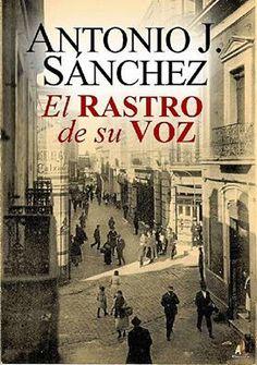 El rastro de su voz - Antonio J. Sánchez. histórica (522) Celia.