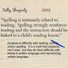 Sally Shaywitz is a researcher and the author of Overcoming Dyslexia, a great book on dyslexia.