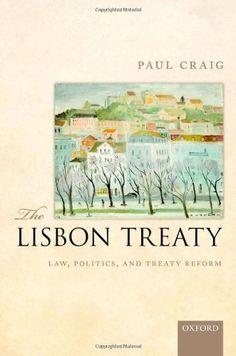 The Lisbon Treaty : law, politics, and treaty reform / Paul Craig