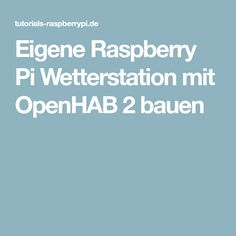 Eigene Raspberry Pi Wetterstation mit OpenHAB 2 bauen
