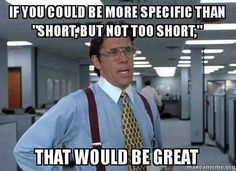 ...you could be more specific than 'short, but not too short' ...