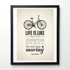 """Life is like riding a bicycle. To keep your balance, you must keep moving."" ~ Albert Einstein"