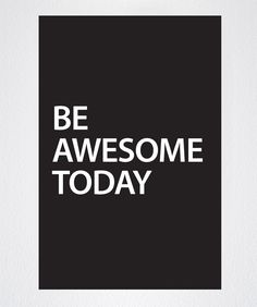 Success Quotes : Motivational Quotes Be Awesome Today Peel & Stick Poster by Motivational Inspirational Quotes About Success, All Quotes, Motivational Quotes For Life, Success Quotes, Great Quotes, Positive Quotes, Quotes To Live By, Positive Mindset, Awesome Day Quotes