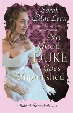No Good Duke Goes Unpunished by Sarah MacLean http://www.novelicious.com/2014/04/review-no-good-duke-goes-unpunished-by-sarah-maclean.html