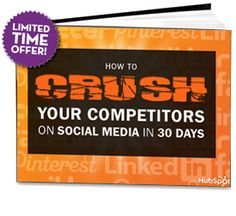 Free Ebook: How to Crush Your Competitors on Social Media in 30 Days or Less (Limited Time Offer!)