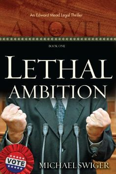 Lethal Ambition: A Novel (An Edward Mead Legal Thriller) by Michael Swiger. $7.41. Author: Michael Swiger. 190 pages. Publisher: OakTara (July 27, 2009)