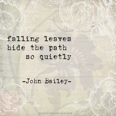 falling leaves hide the path so quietly - John Bailey