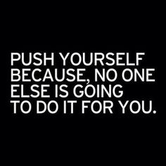 push yourself becaus