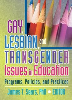 Gay, Lesbian, and Transgender Issues in Education: Programs, Policies, and Practices (Haworth Series in Glbt Community & Youth Studies) by James T. Sears (2005)