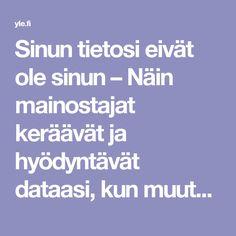Sinun tietosi eivät ole sinun – Näin mainostajat keräävät ja hyödyntävät dataasi, kun muutat, ostat kilon pekonia tai haaveilet lomareissusta | Yle Uutiset | yle.fi
