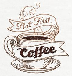 But First Coffee | Urban Threads: Unique and Awesome Embroidery Designs