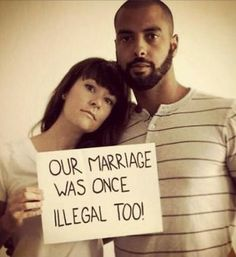 Our marriage was once illegal too.