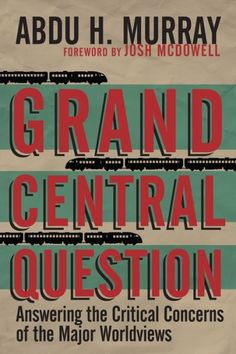 Grand Central Question: Answering the Critical Concerns of the Major Worldviews | Embrace the Truth International