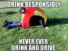 Drink Responsibly #Drink, #Drive, #Funny