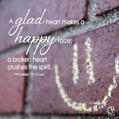 A glad heart makes a happy face; a broken heart crushes the spirit. - Proverbs 15:13 #NLT #Bible verse | CrossRiverMedia.com