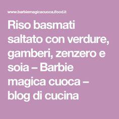Riso basmati saltato con verdure, gamberi, zenzero e soia – Barbie magica cuoca – blog di cucina