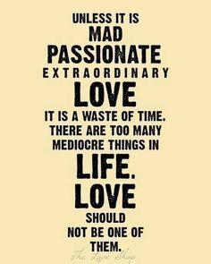 Passionate, out of this world, Love. #dontsettleforless :-)