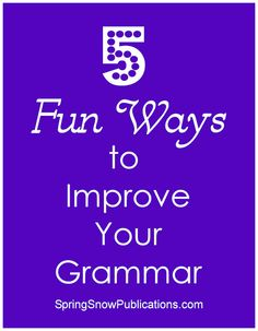 Do you have questions about grammar (including punctuation and spelling) when you write blog posts, emails, or anything else? In my post at Spring Snow Publications, I share 5 quick and fun ways to improve your grammar.