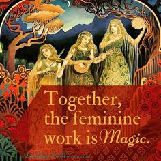 Women's work is magic.  The divine feminine pulses through us all and we get to…