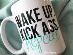 A personal favorite from my Etsy shop https://www.etsy.com/listing/231996978/wake-up-kick-ass-repeat-ceramic-coffee