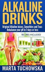 Alkaline Drinks: Original Alkaline Smoothies, Juices and Teas- Rebalance your pH in 7 Days or Less (The Alkaline Diet Lifestyle Book 5)
