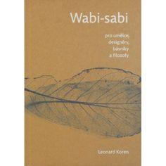 Wabi-sabi je krása věcí nedokonalých, nestálých a neúplných. Je to krása věcí skromných a prostých. Krása věcí neobvyklých.