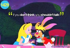 """""""If you don't think, you shouldn't talk."""""""