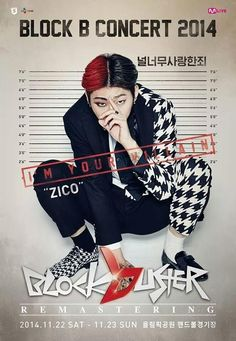 BLOCK B CONCERT 2014 BLOCKBUSTER REMASTERING POSTER: ZICO  'The crime of causing one to love you too much' cr: http://bontheblock.tumblr.com/