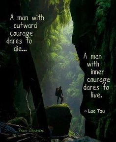 A man with inner courage dares to live.