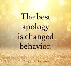 """Tiny Buddha on Twitter: """"The best apology is changed behavior. https://t.co/hxC4MSUeHY"""""""