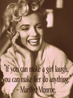 If you can make a girl laugh, you can make her do anything. -Marilyn Monroe #Quotes
