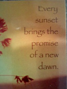 Every Sunset brings the promise of a new dawn.  ~ Coach Lora  BlondeRunner.com