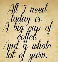 All I need today is a big cup of coffee and a whole lot of yarn. (QB)