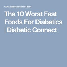 The 10 Worst Fast Foods For Diabetics   Diabetic Connect