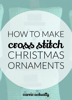 How to make cross stitch Christmas ornaments