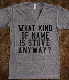it's not a name. it's an appliance.....lol haha oh Bridesmaids