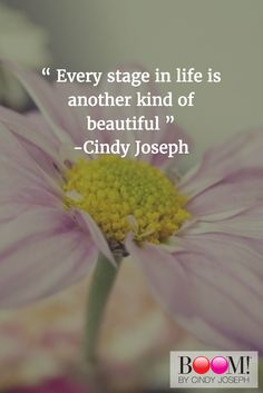 """"""" Every stage in life is another kind of beautiful """" -Cindy Joseph  www.boombycindyjoeph.com"""