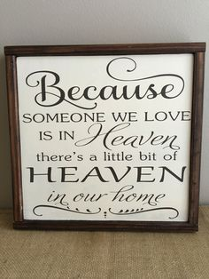 Because Someone We Love is in Heaven - There is a Little Bit of Heaven in Our Home - Wood Sign - Framed Wood Sign by EastCoastChicagoan on Etsy https://www.etsy.com/listing/446532196/because-someone-we-love-is-in-heaven