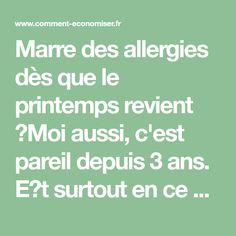 Marre des allergies dès que le printemps revient ?Moi aussi, c'est pareil depuis 3 ans. Et surtout en ce moment, j'ai le nez qui coule, les yeux tout rouges et qui piquent, des é