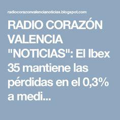 """RADIO CORAZÓN VALENCIA  """"NOTICIAS"""": El Ibex 35 mantiene las pérdidas en el 0,3% a medi..."""