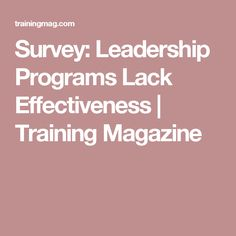 Survey: Leadership Programs Lack Effectiveness   Training Magazine