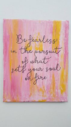 Be fearless in the pursuit of what sets your soul on fire. Inspirational hand painted decor. Pink, white, and yellow background. $20 LCDesigns