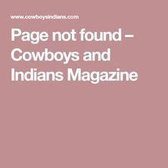 Page not found – Cowboys and Indians Magazine Indian Pictures, Cowboys And Indians, Not Found, Magazine, Magazines, Warehouse, Newspaper