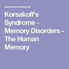 Korsakoff's Syndrome - Memory Disorders - The Human Memory